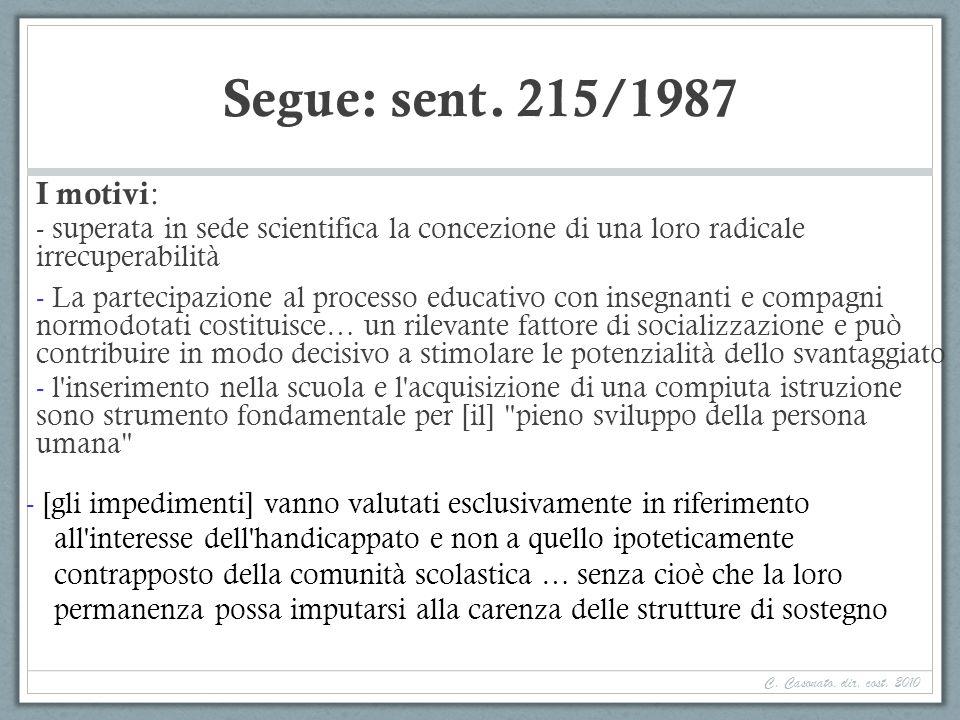 Segue: sent. 215/1987 I motivi : - superata in sede scientifica la concezione di una loro radicale irrecuperabilità - La partecipazione al processo ed
