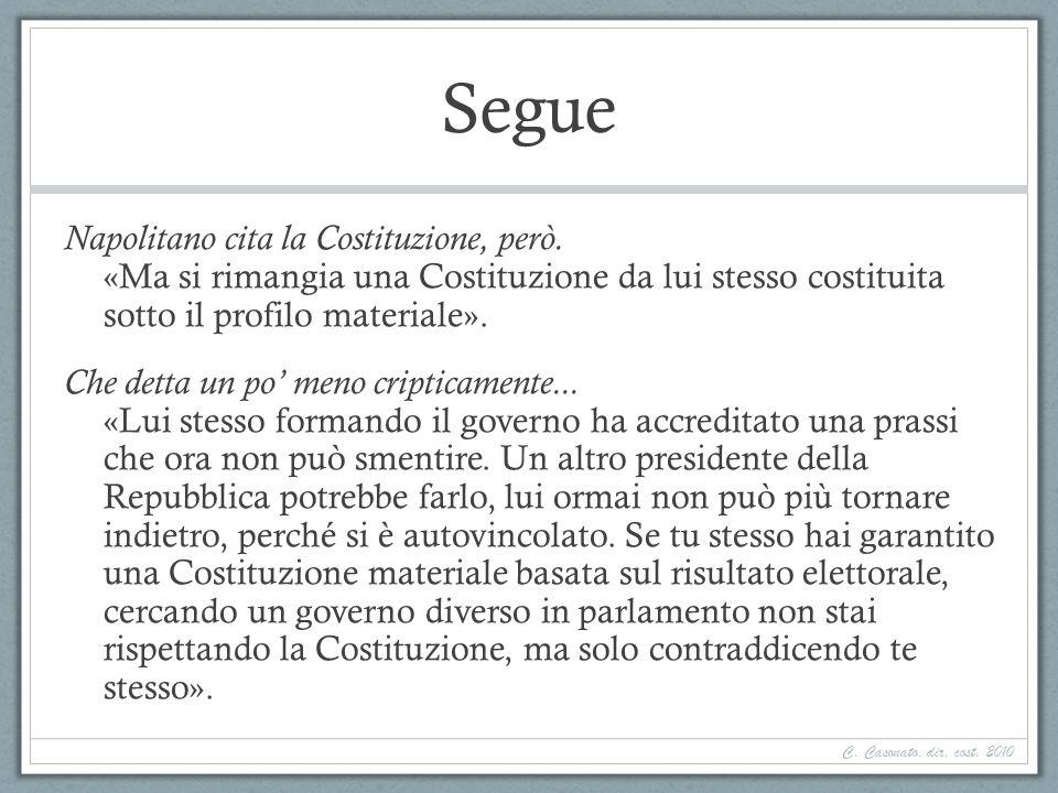 Segue Napolitano cita la Costituzione, però. «Ma si rimangia una Costituzione da lui stesso costituita sotto il profilo materiale». Che detta un po me