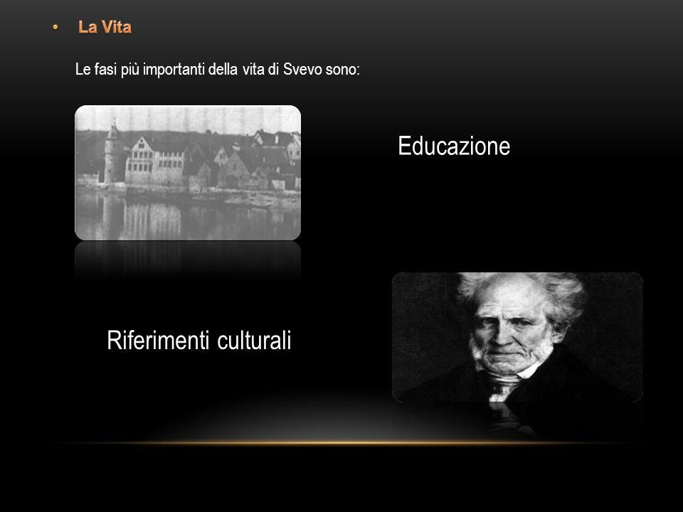 Le fasi più importanti della vita di Svevo sono: Educazione Riferimenti culturali