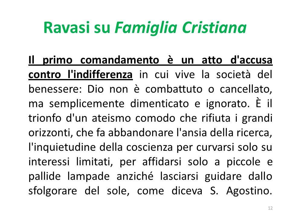 Ravasi su Famiglia Cristiana Il primo comandamento è un atto d accusa contro l indifferenza in cui vive la società del benessere: Dio non è combattuto o cancellato, ma semplicemente dimenticato e ignorato.