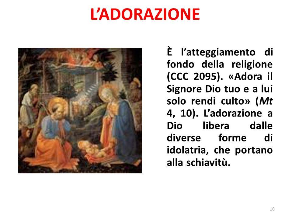 LADORAZIONE È latteggiamento di fondo della religione (CCC 2095).