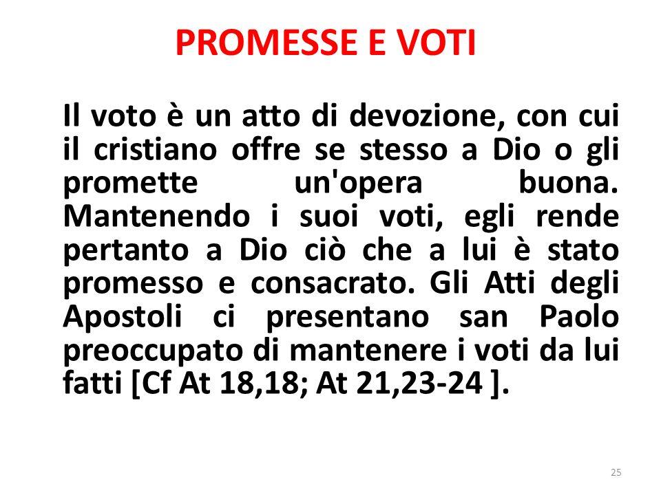 PROMESSE E VOTI Il voto è un atto di devozione, con cui il cristiano offre se stesso a Dio o gli promette un opera buona.
