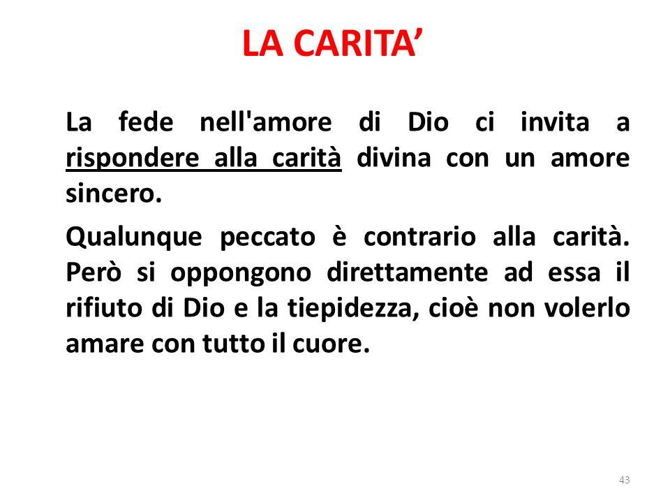 LA CARITA La fede nell amore di Dio ci invita a rispondere alla carità divina con un amore sincero.