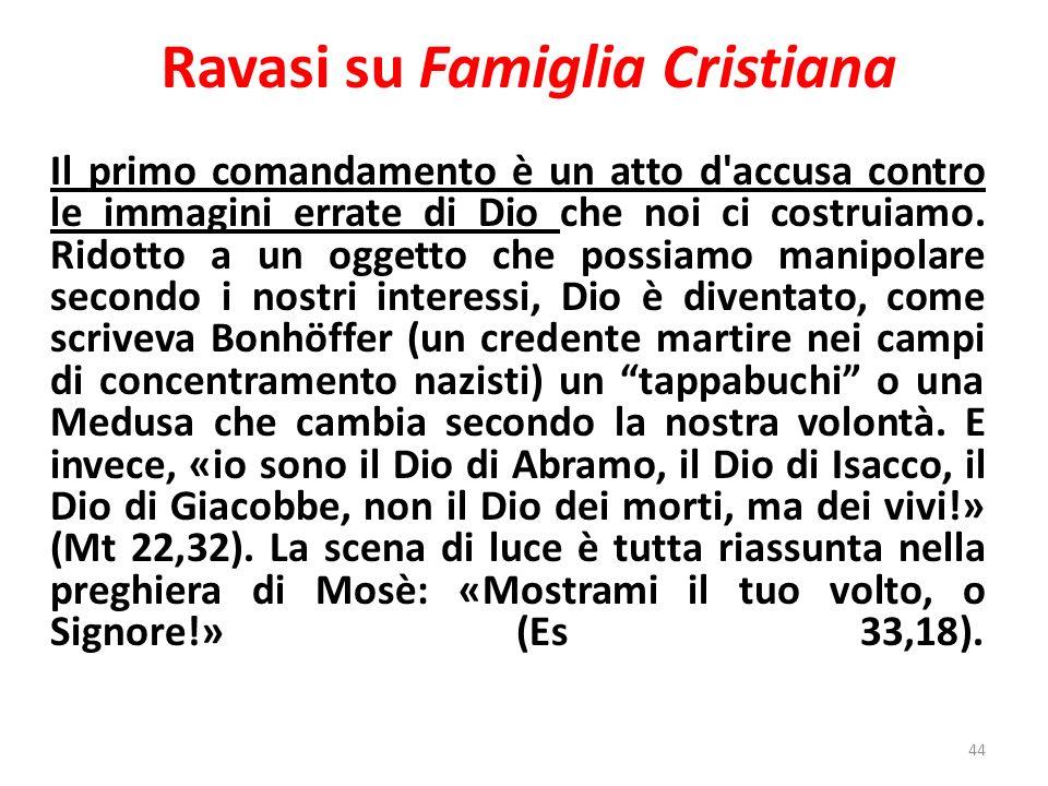 Ravasi su Famiglia Cristiana Il primo comandamento è un atto d accusa contro le immagini errate di Dio che noi ci costruiamo.