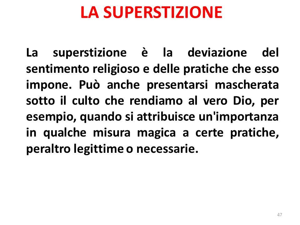 LA SUPERSTIZIONE La superstizione è la deviazione del sentimento religioso e delle pratiche che esso impone.