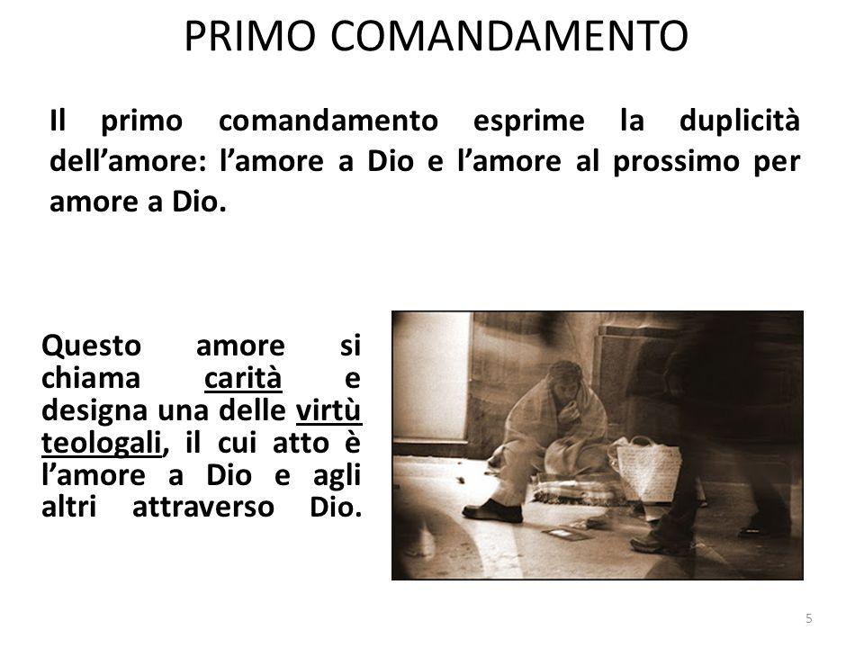 PRIMO COMANDAMENTO Questo amore si chiama carità e designa una delle virtù teologali, il cui atto è lamore a Dio e agli altri attraverso Dio.