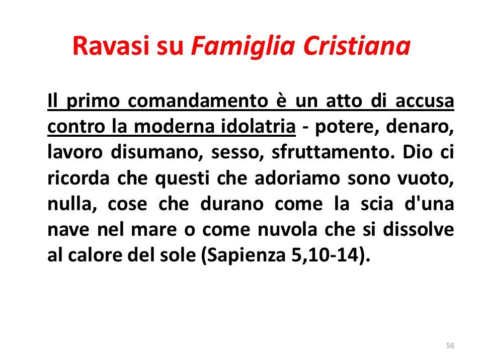 Ravasi su Famiglia Cristiana Il primo comandamento è un atto di accusa contro la moderna idolatria - potere, denaro, lavoro disumano, sesso, sfruttamento.
