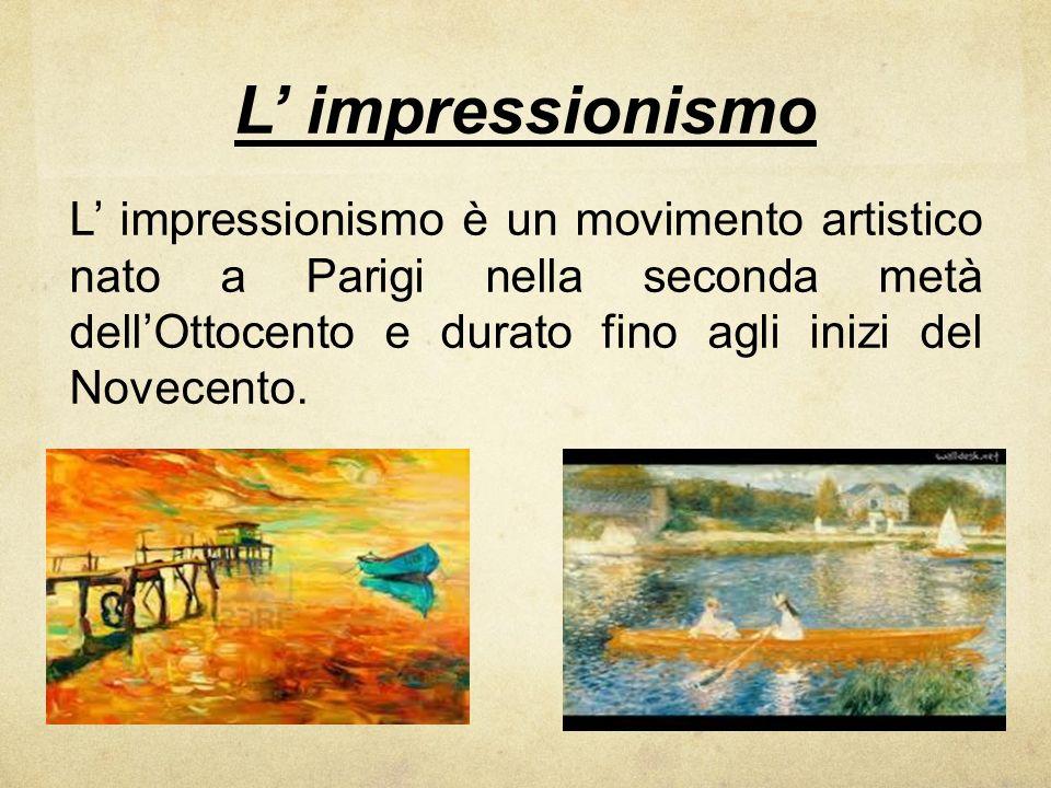 L impressionismo L impressionismo è un movimento artistico nato a Parigi nella seconda metà dellOttocento e durato fino agli inizi del Novecento.