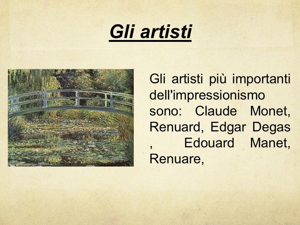 Gli artisti Gli artisti più importanti dell'impressionismo sono: Claude Monet, Renuard, Edgar Degas, Edouard Manet, Renuare,