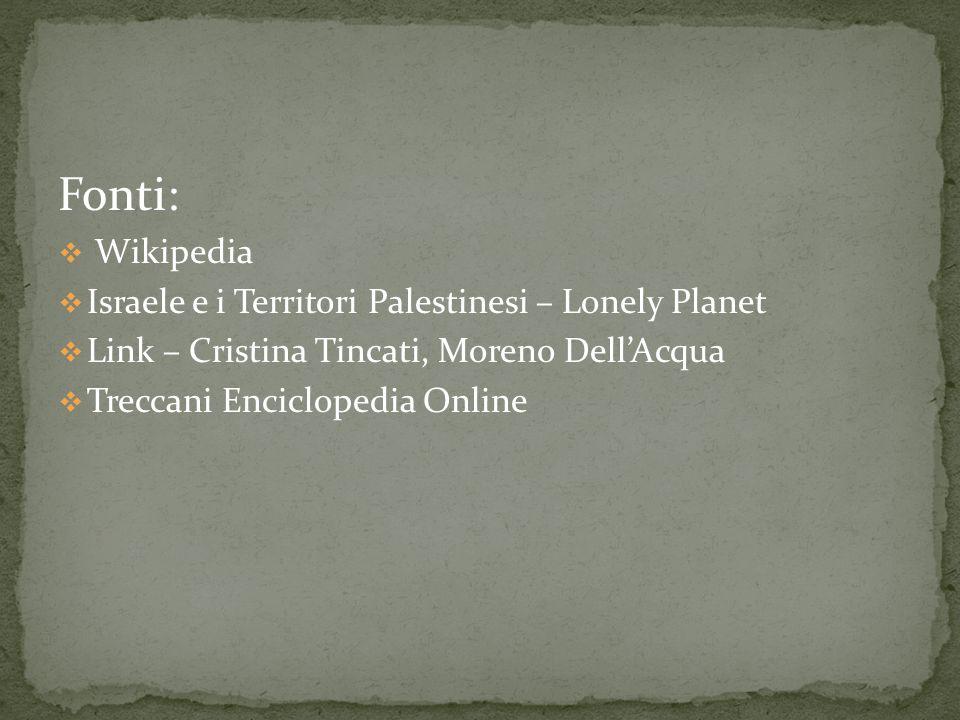 Fonti: Wikipedia Israele e i Territori Palestinesi – Lonely Planet Link – Cristina Tincati, Moreno DellAcqua Treccani Enciclopedia Online