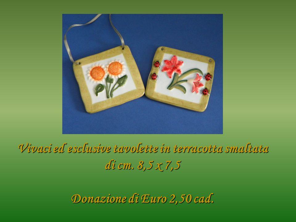 Vivaci ed esclusive tavolette in terracotta smaltata di cm. 8,5 x 7,5 Donazione di Euro 2,50 cad.