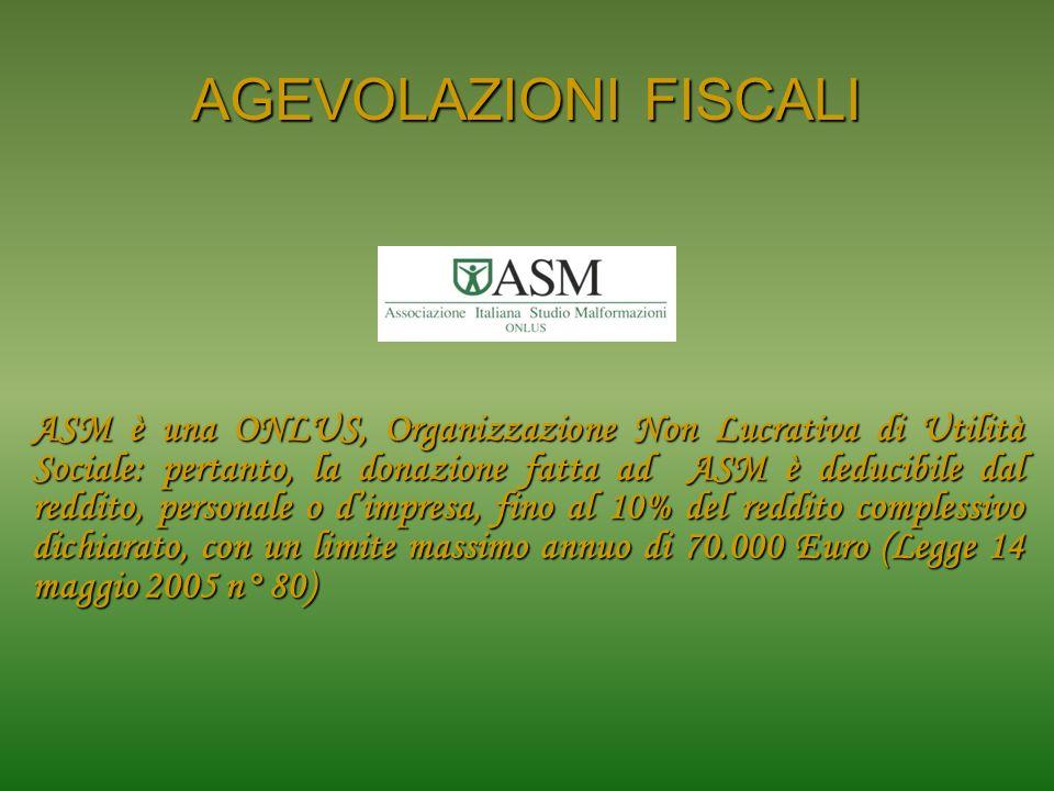 AGEVOLAZIONI FISCALI ASM è una ONLUS, Organizzazione Non Lucrativa di Utilità Sociale: pertanto, la donazione fatta ad ASM è deducibile dal reddito, p