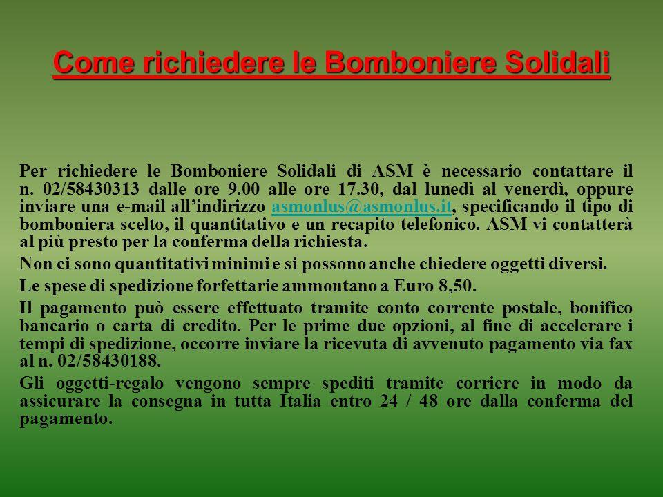 Come richiedere le Bomboniere Solidali Per richiedere le Bomboniere Solidali di ASM è necessario contattare il n. 02/58430313 dalle ore 9.00 alle ore