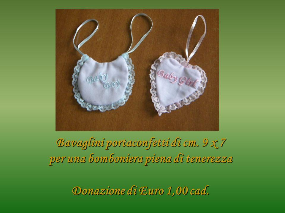 Bavaglini portaconfetti di cm. 9 x 7 per una bomboniera piena di tenerezza Donazione di Euro 1,00 cad.