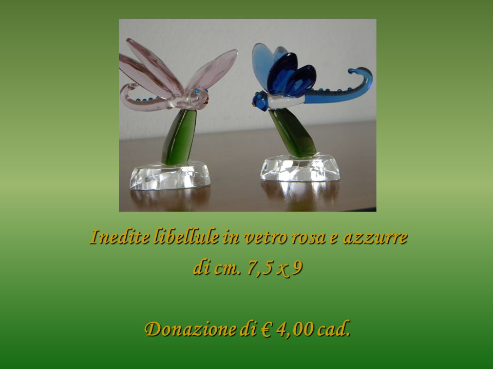 Inedite libellule in vetro rosa e azzurre di cm. 7,5 x 9 Donazione di 4,00 cad.