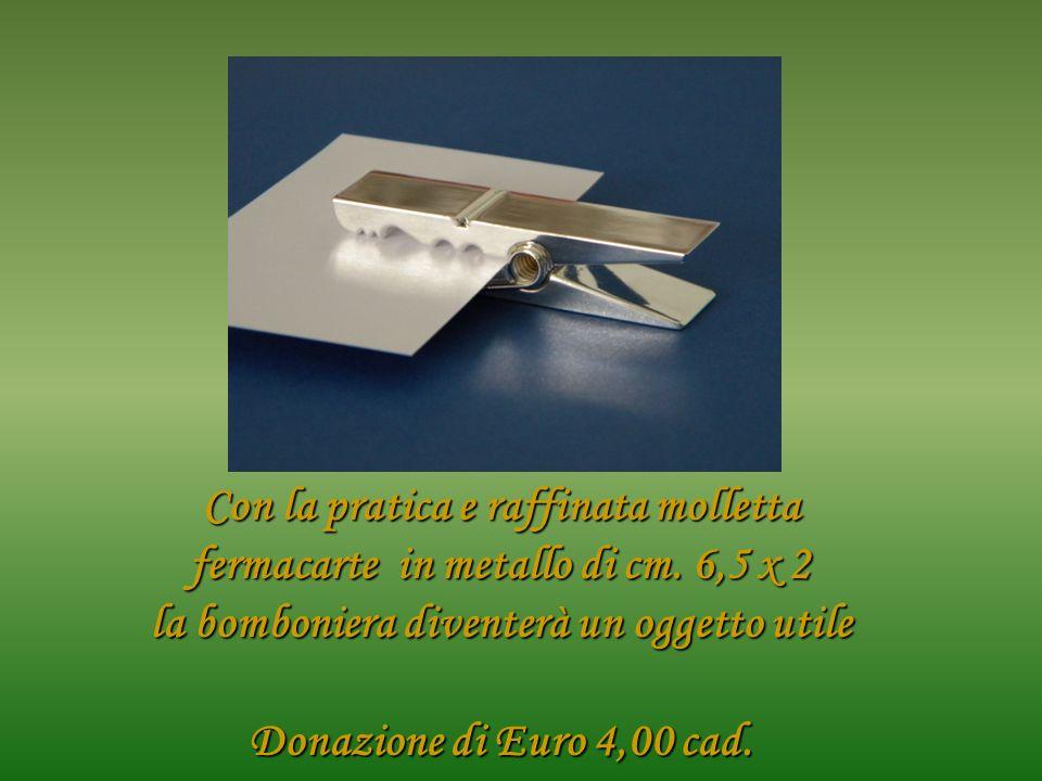 Con la pratica e raffinata molletta fermacarte in metallo di cm. 6,5 x 2 la bomboniera diventerà un oggetto utile Donazione di Euro 4,00 cad.