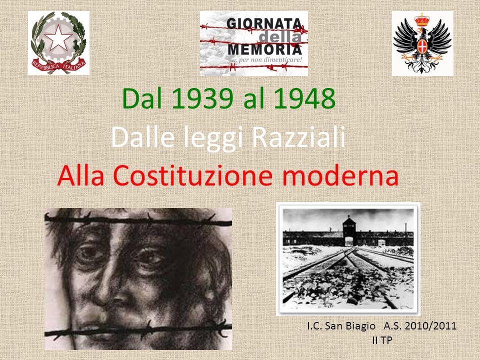 I.C. San Biagio A.S. 2010/2011 II TP Dal 1939 al 1948 Dalle leggi Razziali Alla Costituzione moderna