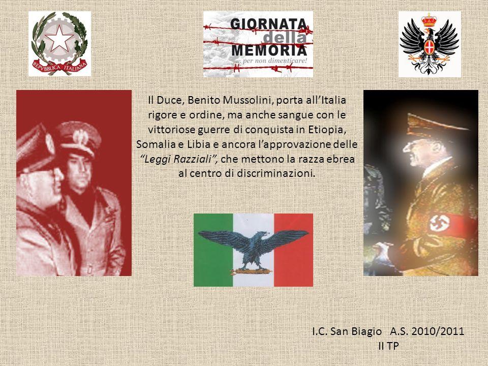 I.C. San Biagio A.S. 2010/2011 II TP Il Duce, Benito Mussolini, porta allItalia rigore e ordine, ma anche sangue con le vittoriose guerre di conquista