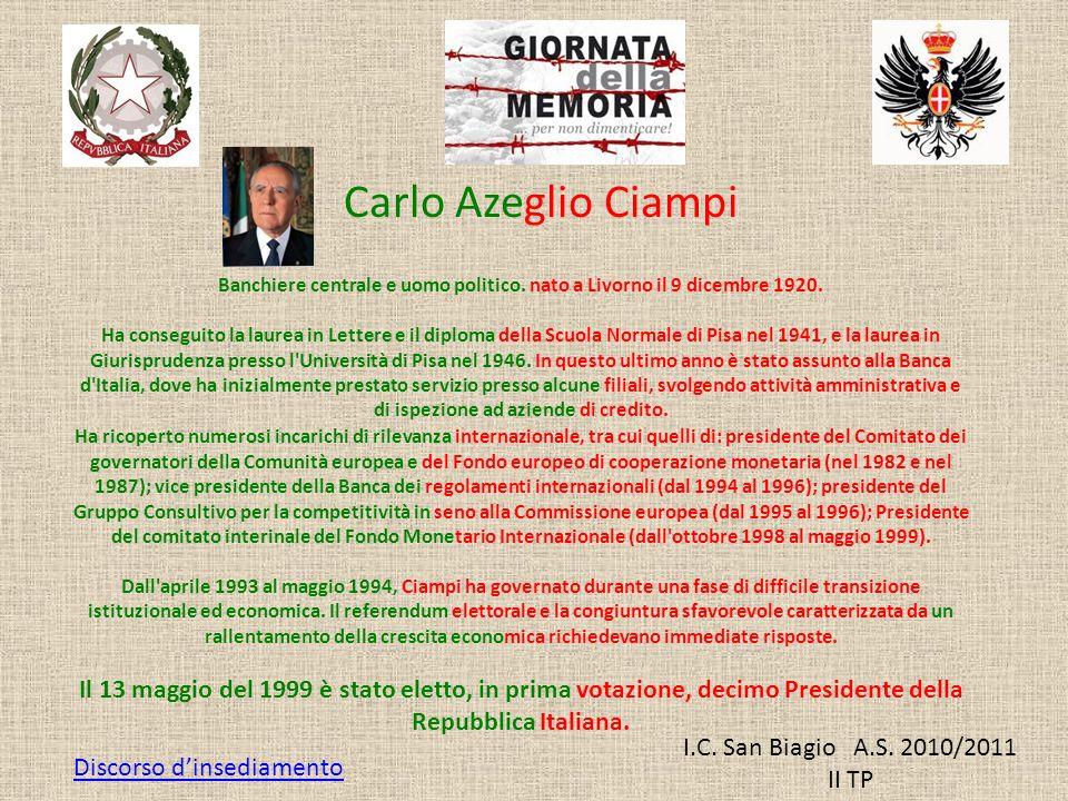 I.C. San Biagio A.S. 2010/2011 II TP Banchiere centrale e uomo politico. nato a Livorno il 9 dicembre 1920. Ha conseguito la laurea in Lettere e il di