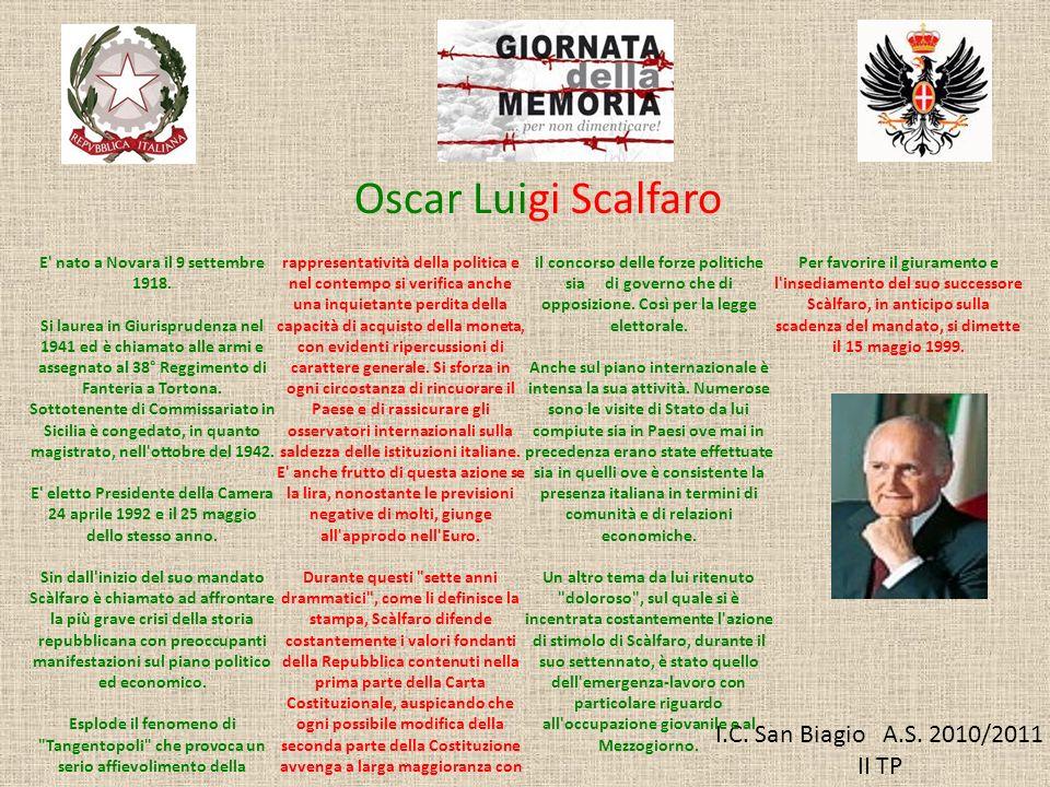 I.C. San Biagio A.S. 2010/2011 II TP Oscar Luigi Scalfaro E' nato a Novara il 9 settembre 1918. Si laurea in Giurisprudenza nel 1941 ed è chiamato all