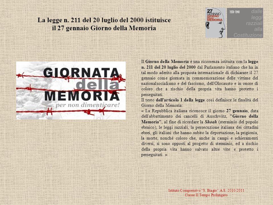 Istituto Comprensivo S. Biagio A.S. 2010/2011 Classe II Tempo Prolungato Il Giorno della Memoria è una ricorrenza istituita con la legge n. 211 del 20