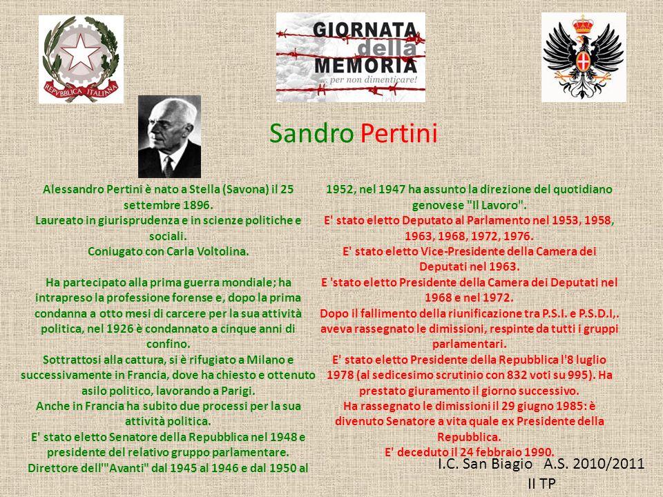 I.C. San Biagio A.S. 2010/2011 II TP Sandro Pertini Alessandro Pertini è nato a Stella (Savona) il 25 settembre 1896. Laureato in giurisprudenza e in