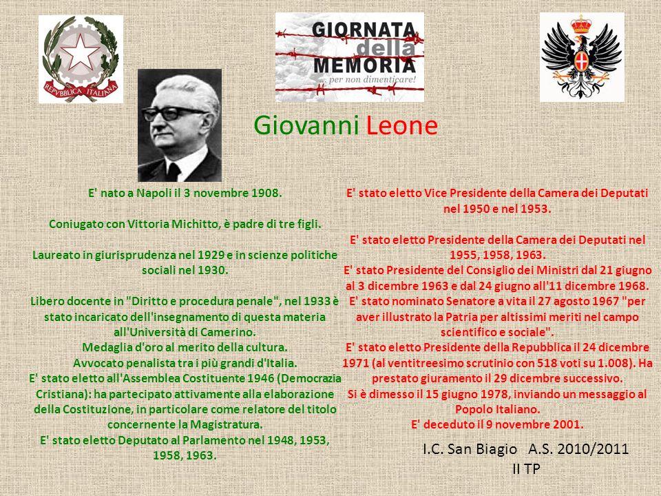I.C. San Biagio A.S. 2010/2011 II TP Giovanni Leone E' nato a Napoli il 3 novembre 1908. Coniugato con Vittoria Michitto, è padre di tre figli. Laurea