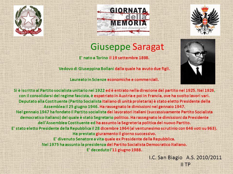I.C. San Biagio A.S. 2010/2011 II TP Giuseppe Saragat E' nato a Torino il 19 settembre 1898. Vedovo di Giuseppina Bollani dalla quale ha avuto due fig