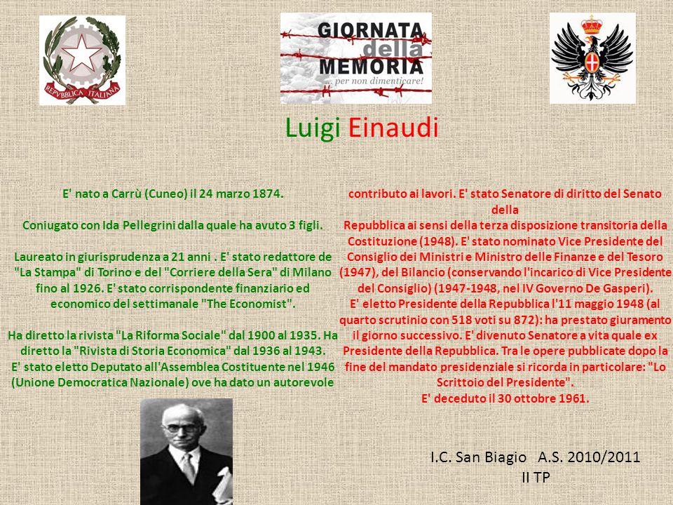 I.C. San Biagio A.S. 2010/2011 II TP Luigi Einaudi E' nato a Carrù (Cuneo) il 24 marzo 1874. Coniugato con Ida Pellegrini dalla quale ha avuto 3 figli
