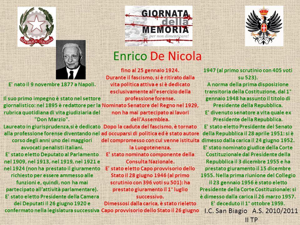I.C. San Biagio A.S. 2010/2011 II TP Enrico De Nicola E' nato il 9 novembre 1877 a Napoli. Il suo primo impegno è stato nel settore giornalistico: nel