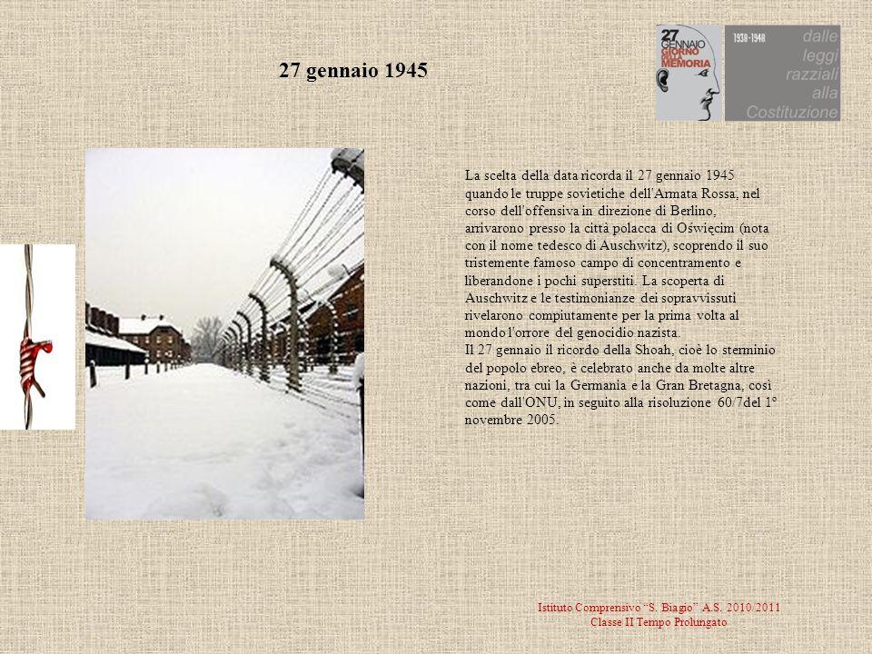 Istituto Comprensivo S. Biagio A.S. 2010/2011 Classe II Tempo Prolungato La scelta della data ricorda il 27 gennaio 1945 quando le truppe sovietiche d