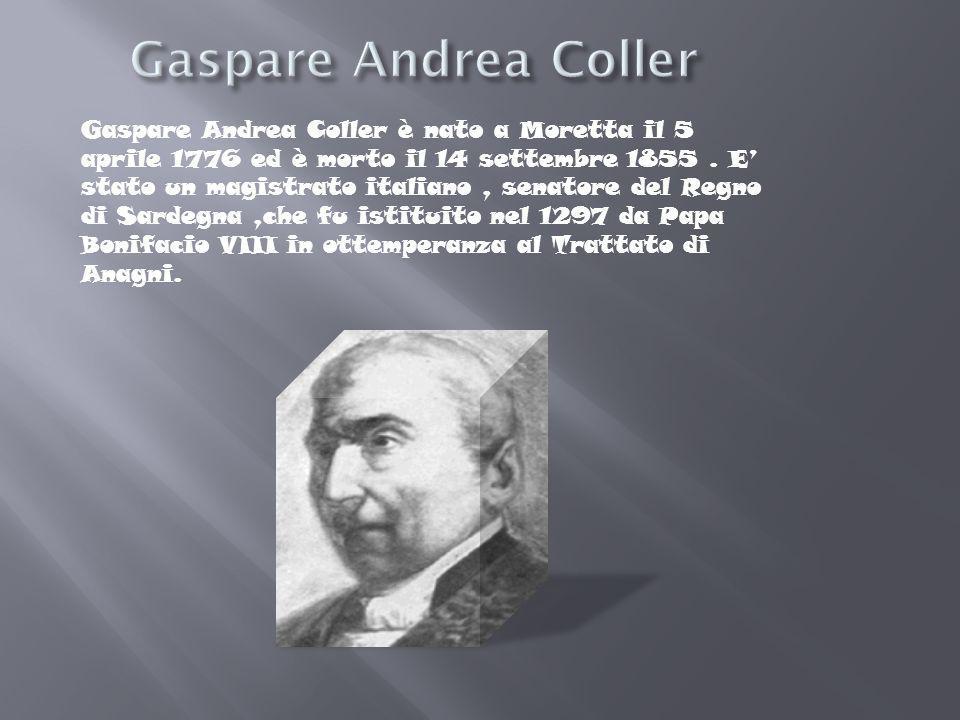 Gaspare Andrea Coller è nato a Moretta il 5 aprile 1776 ed è morto il 14 settembre 1855. E stato un magistrato italiano, senatore del Regno di Sardegn
