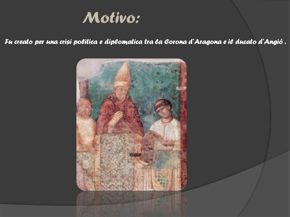 Motivo: Fu creato per una crisi politica e diplomatica tra la Corona dAragona e il ducato dAngiò.