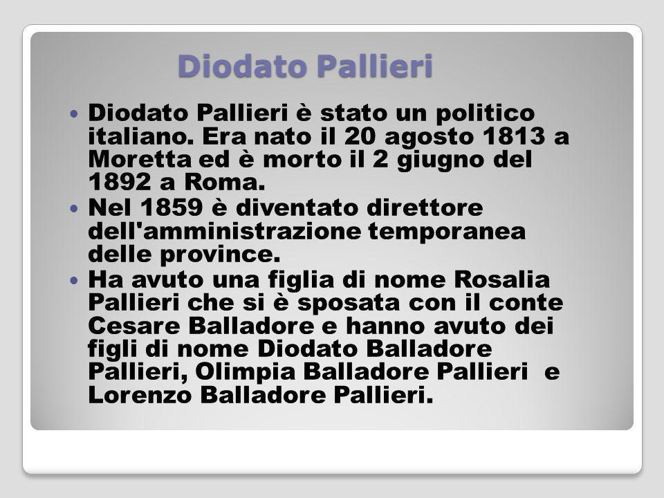 Diodato Pallieri Diodato Pallieri è stato un politico italiano. Era nato il 20 agosto 1813 a Moretta ed è morto il 2 giugno del 1892 a Roma. Nel 1859