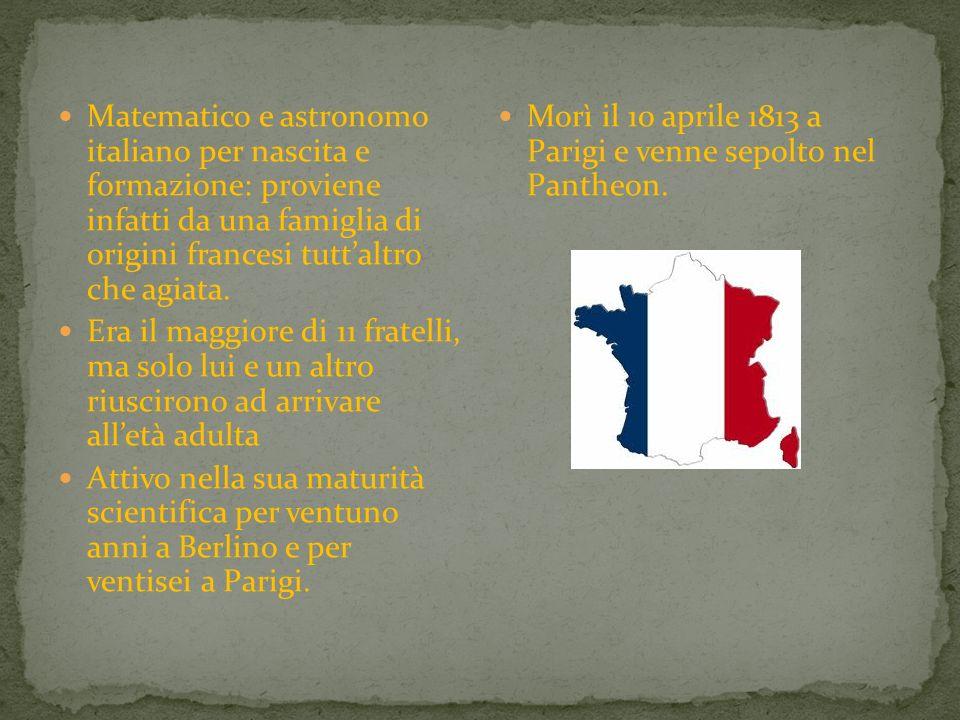 Matematico e astronomo italiano per nascita e formazione: proviene infatti da una famiglia di origini francesi tuttaltro che agiata. Era il maggiore d