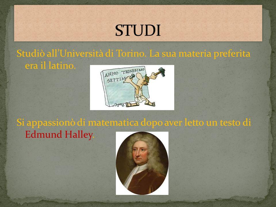 Studiò allUniversità di Torino. La sua materia preferita era il latino. Si appassionò di matematica dopo aver letto un testo di Edmund Halley.
