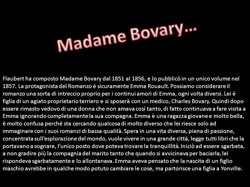 Flaubert ha composto Madame Bovary dal 1851 al 1856, e lo pubblicò in un unico volume nel 1857. La protagonista del Romanzo è sicuramente Emma Rouault