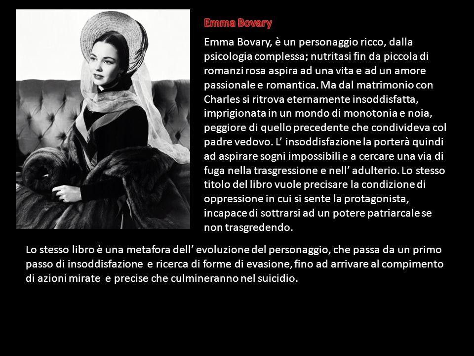 Emma Bovary, è un personaggio ricco, dalla psicologia complessa; nutritasi fin da piccola di romanzi rosa aspira ad una vita e ad un amore passionale
