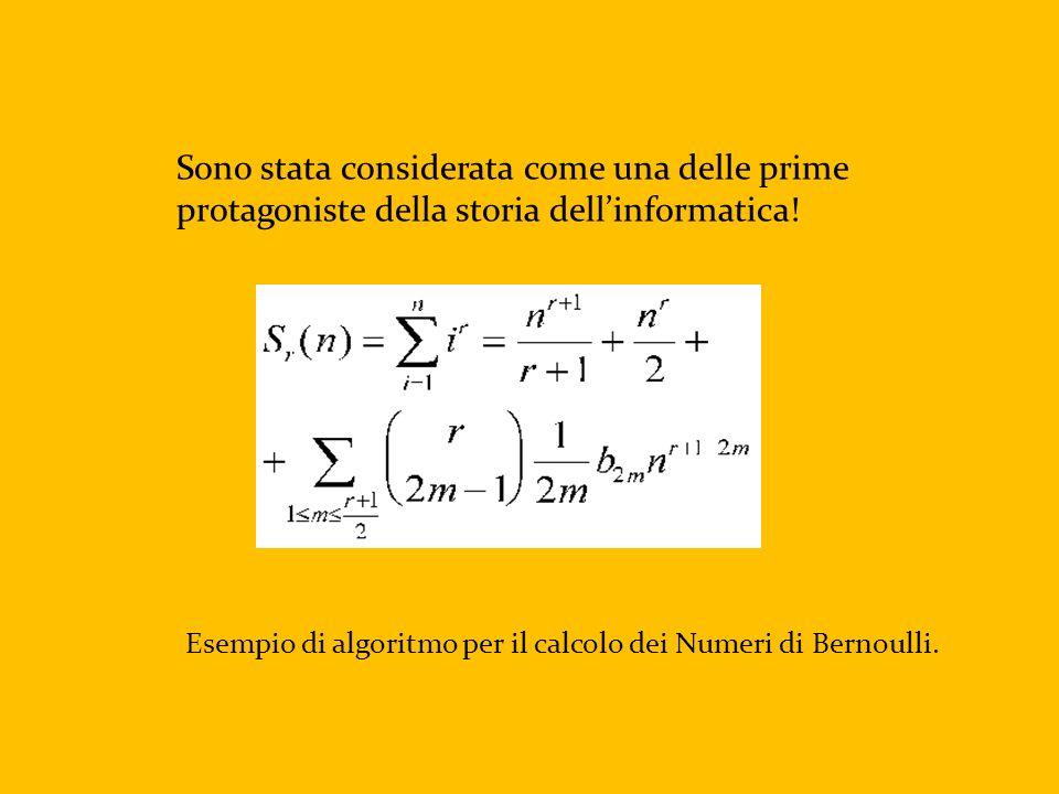 Sono stata considerata come una delle prime protagoniste della storia dellinformatica! Esempio di algoritmo per il calcolo dei Numeri di Bernoulli.