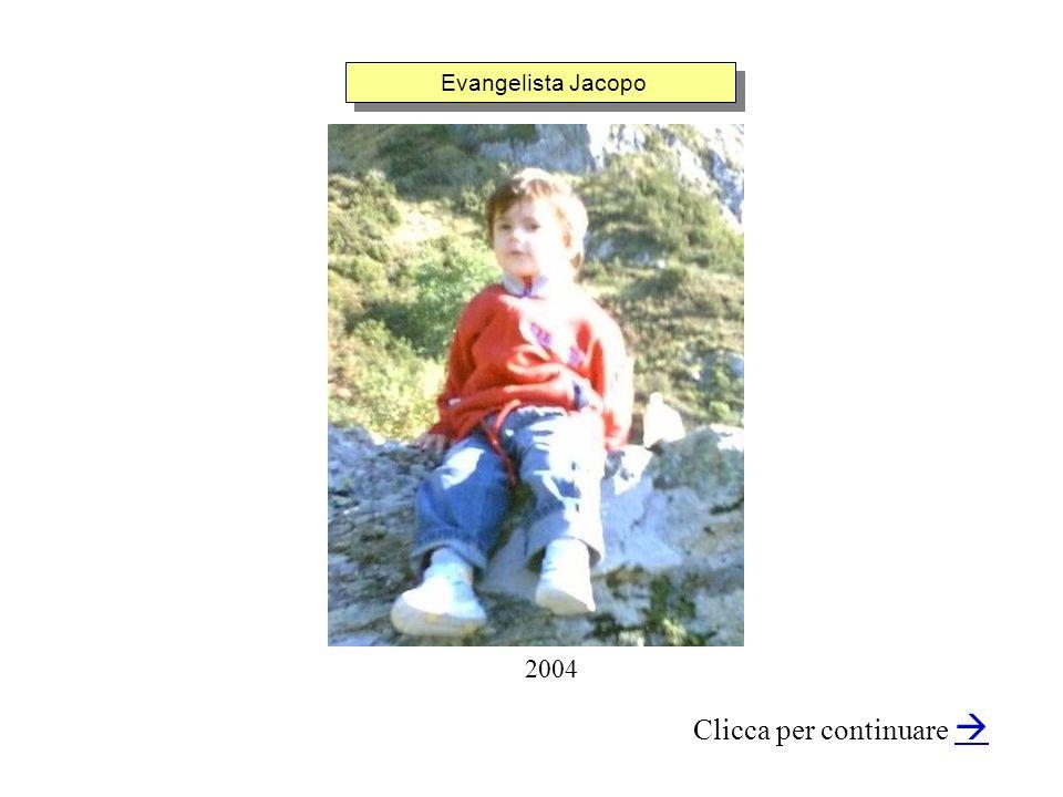 Evangelista Jacopo Clicca per continuare 2004