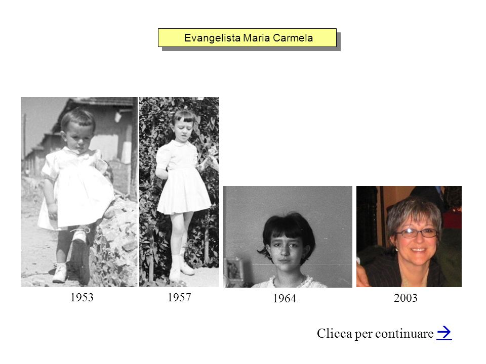 Evangelista Maria Carmela Clicca per continuare 1953 1964 2003 1957