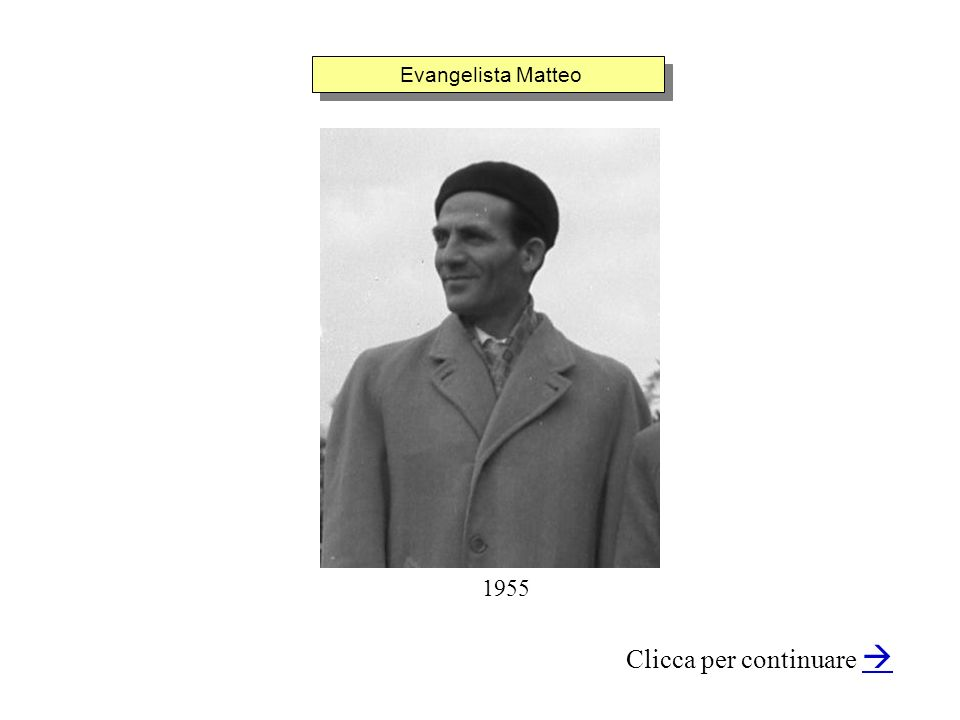 Evangelista Matteo Clicca per continuare 1955