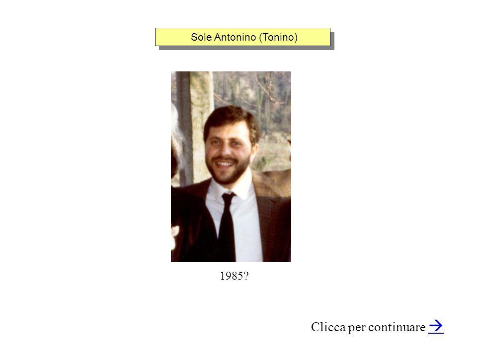 Sole Antonino (Tonino) Clicca per continuare 1985?