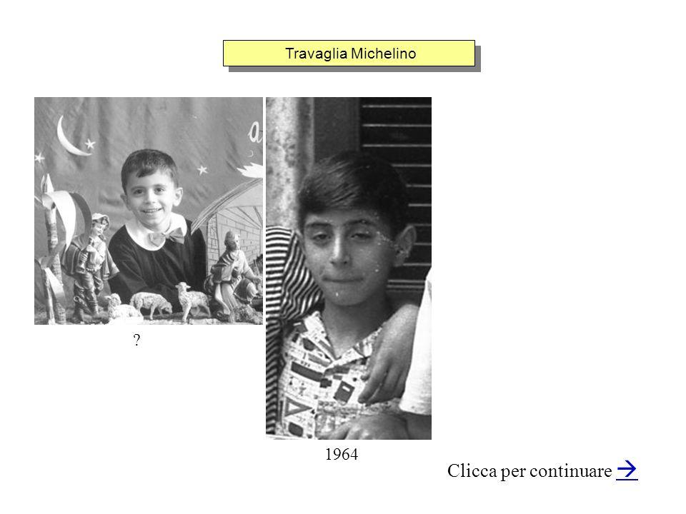 Travaglia Michelino Clicca per continuare 1964 ?