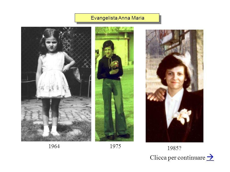 Evangelista Anna Maria Clicca per continuare 19751964 1985?