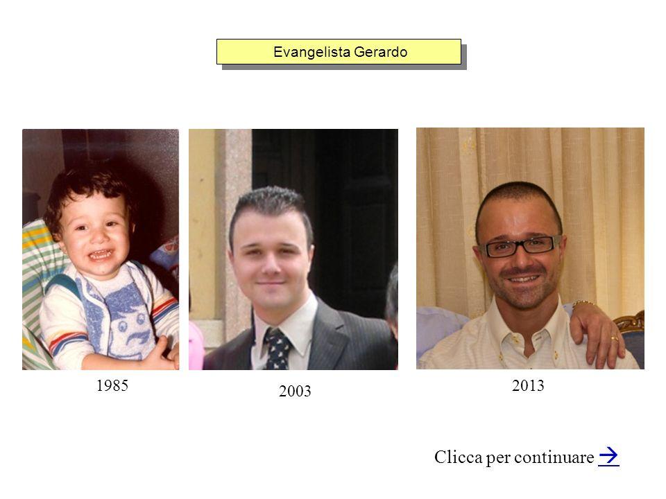 Evangelista Gerardo Clicca per continuare 2003 19852013