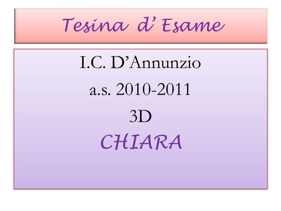 Tesina d Esame I.C. DAnnunzio a.s. 2010-2011 3D CHIARA I.C. DAnnunzio a.s. 2010-2011 3D CHIARA