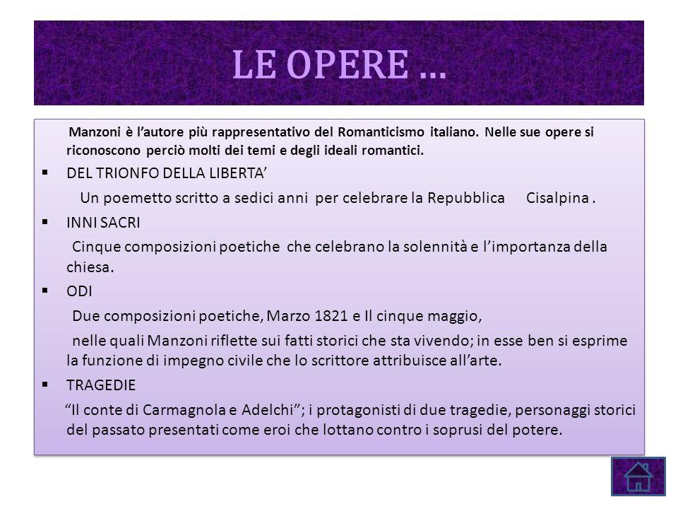 LE OPERE … Manzoni è lautore più rappresentativo del Romanticismo italiano. Nelle sue opere si riconoscono perciò molti dei temi e degli ideali romant