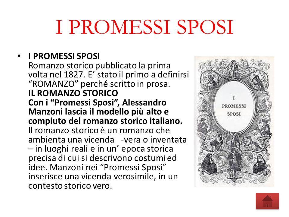 I PROMESSI SPOSI I PROMESSI SPOSI Romanzo storico pubblicato la prima volta nel 1827. E stato il primo a definirsi ROMANZO perché scritto in prosa. IL