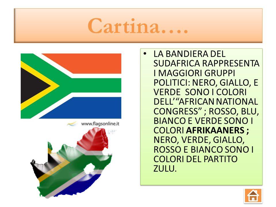 Cartina…. LA BANDIERA DEL SUDAFRICA RAPPRESENTA I MAGGIORI GRUPPI POLITICI: NERO, GIALLO, E VERDE SONO I COLORI DELLAFRICAN NATIONAL CONGRESS ; ROSSO,
